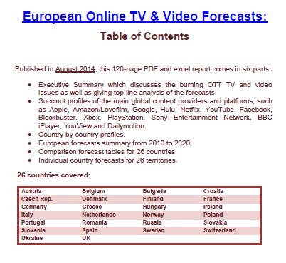 Published in August 2014, this 120-page PDF and excel report comes in six parts: Executive Summary which discusses the burning OTT TV and video issues as well as giving top-line analysis of the forecasts; Succinct profiles of the main global content providers and platforms, such as Apple, Amazon/Lovefilm, Google, Hulu, Netflix, YouTube, Facebook, Blockbuster, Xbox, PlayStation, Sony Entertainment Network, BBC iPlayer, YouView and Dailymotion; Country-by-country profiles; European forecasts summary from 2010 to 2020; Comparison forecast tables for 26 countries; Individual country forecasts for 26 territories.
